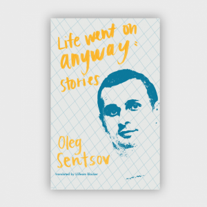 Sarah Hurst reviews 'Life Went on Anyway,' a collection of stories by Oleg Sentsov
