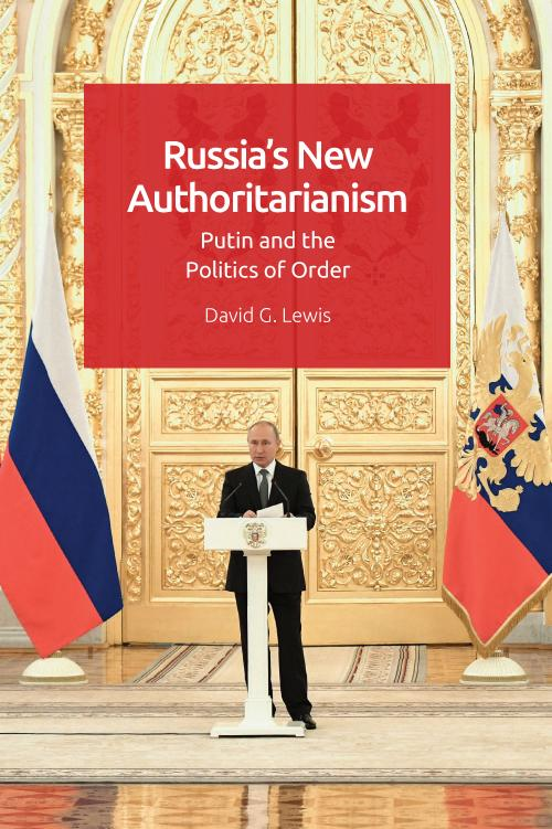 John Anderson reviews 'Russia's New Authoritarianism: Putin and the Politics of Order' by David G. Lewis