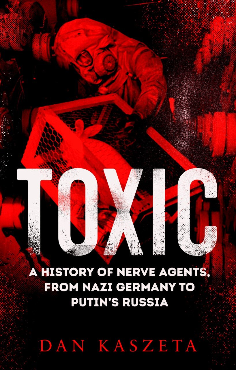Sarah Hurst reviews 'Toxic: A History of Nerve Agents, from Nazi Germany to Putin's Russia' by Dan Kaszeta